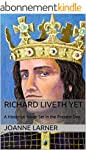 Richard Liveth Yet: A Historical Nove...