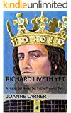 Richard Liveth Yet: A Historical Novel Set in the Present Day