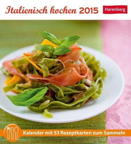 Italienisch kochen Rezeptkartenkalender 2015: Kalender mit 53 Rezeptkarten zum Sammeln (Italienische Küchen Kalender 2015)