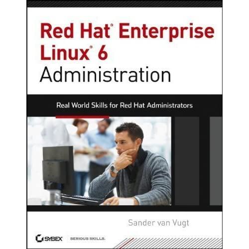 Red Hat Enterprise Linux 6 Administration: Real World Skills for Red Hat Administrators by van Vugt, Sander 1st (first) Edition (2/4/2013)