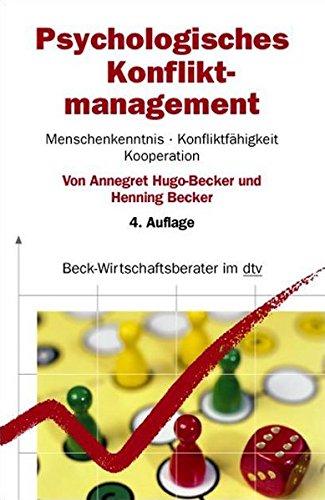 Psychologisches Konfliktmanagement: Menschenkenntnis, Konfliktfähigkeit, Kooperation (dtv Beck Wirtschaftsberater)
