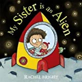 [(My Sister is an Alien!)] [By (author) Rachel Bright] published on (July, 2010)