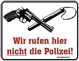 Wir rufen hier nicht die Poliz - Blech-Schild Blechschild mit Spruch, 4 Saugnäpfe - Grösse 22x17 cm