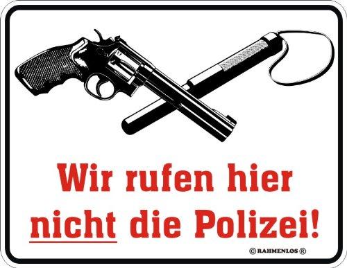 RAHMENLOS Wir rufen Hier Nicht die Poliz - Blech-Schild Blechschild mit Spruch, 4 Saugnäpfe - Grösse 22x17 cm
