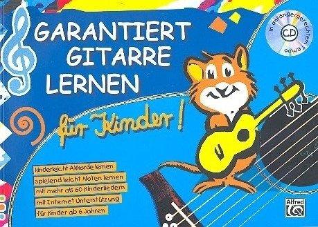Garantiert Gitarre lernen für Kinder (+CD) inkl. Plektrum -- kinderleicht Akkorde und Noten lernen mit über 60 Kinderliedern und Internet Unterstützung, für Kinder ab 6 Jahre (Noten/sheet music)
