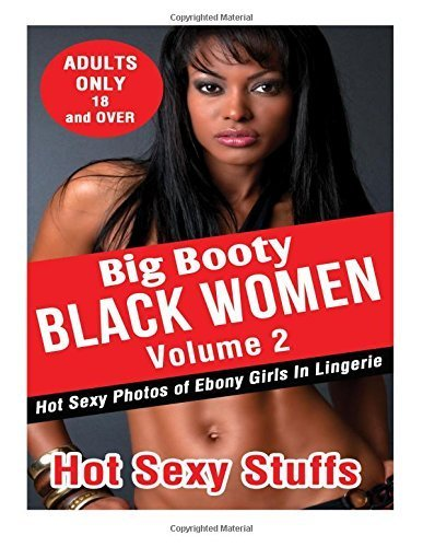 Big Booty Black Women Volume 2: Hot Sexy Photos of Ebony Girls In Lingerie by Hot Sexy Stuffs (2015-10-29) (2015 Lingerie Black)