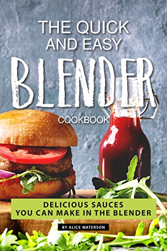 The Quick and Easy Blender Cookbook: Delicious Sauces You Can Make in The Blender (English Edition)