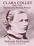 [(Clara Collet, 1860-1948 : An Educated Working Woman)] [By (author) Deborah McDonald] published on (February, 2004)