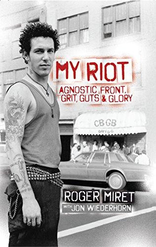 My Riot: Agnostic Front, Grit, Guts & Glory por Roger Miret