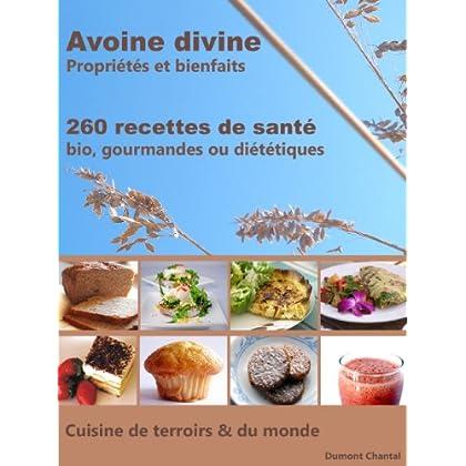 Avoine divine, propriétés et bienfaits: 260 recettes de santé - Bio, gourmandes ou diététiques