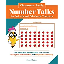 Classroom-Ready Number Talks for Third, Fourth and Fifth Grade Teachers: 300 Interactive Math Activities that Promote Conceptual Understanding and Computational Fluency