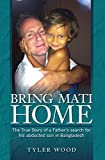 Bring Mati Home: The True Story of a Father's search for his abducted son in Bangladesh
