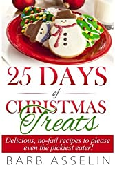 25 Days of Christmas Treats: Delicious, No-Fail Recipes to Please Even the Pickiest Eater! by Barb Asselin (2014-09-11)