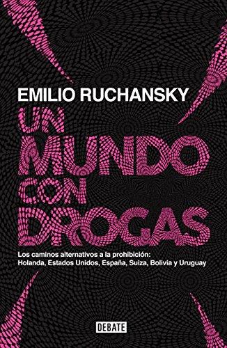 Descargar Libro Un mundo con drogas: Los caminos alternativos a la prohibición: Holanda, Estados Unidos, España... de Emilio Ruchansky