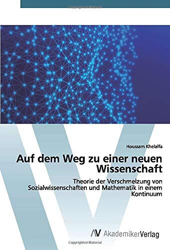 Auf dem Weg zu einer neuen Wissenschaft: Theorie der Verschmelzung von Sozialwissenschaften und Mathematik in einem Kontinuum