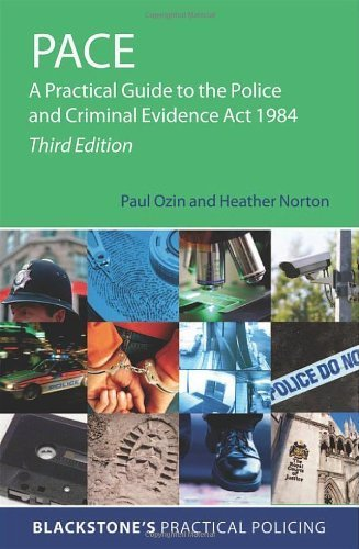 PACE: A Practical Guide to the Police and Criminal Evidence Act 1984 (Blackstone's Practical Policing) by Ozin, Paul, Norton, Heather, Spivey, Perry (2013) Paperback