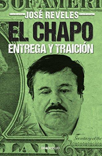 El Chapo: Entrega Y Traición / The Chapo (Best Seller (Debolsillo)) por Jose Reveles