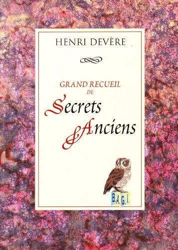 Grand recueil de secrets anciens : Protections, dégagements, désenvoûtement des humains, des animaux, des lieux et des biens matériels