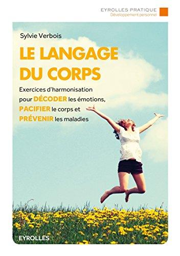 Télécharger Le langage du corps : Exercices d'harmonisation pour décoder les émotions, pacifier le corps et prévenir les maladies PDF Livre eBook France