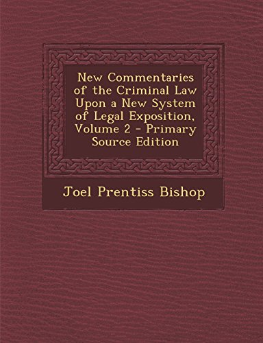 New Commentaries of the Criminal Law Upon a New System of Legal Exposition, Volume 2 - Primary Source Edition