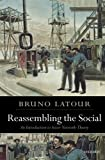 Reassembling the Social: An Introduction to Actor-Network-Theory (Clarendon Lectures ...