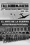 Fallschirmjägers 1936 - 1941 - El Arte de la Guerra Aerotransportada