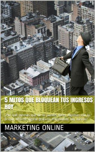 5 mitos que bloquean tus ingresos hoy: ¿Por qué piensas que no puedes hacer ingresos con tu propio informe digital? por Marketing Online