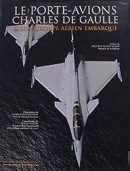 Le porte-avions Charles-de-Gaulle : Tome 3, Son groupe aérien embarqué