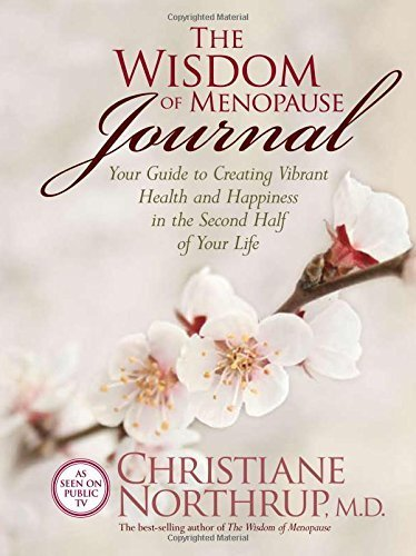 The Wisdom of Menopause Journal: Your Guide to Creating Vibrant Health and Happiness in the Second Half of Your Life by Christiane Northrup M.D. (2007-03-01)