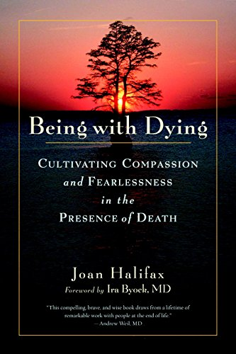Being with Dying: Cultivating Compassion and Fearlessness in the Presence of Death por Joan Halifax