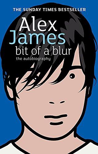 Bit Of A Blur: The Autobiography por Alex James