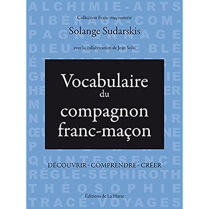 Vocabulaire du compagnon franc-maçon: Découvrir - comprendre - créer (Franc-maçonnerie)