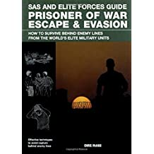 SAS and Elite Forces Guide Prisoner of War Escape & Evasion: How To Survive Behind Enemy Lines From The World's Elite Military Units by Christopher Mcnab (2012-04-17)