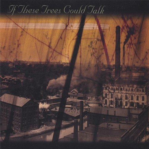If These Trees Could Talk