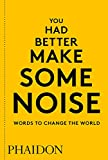 Telecharger Livres You had better make some noise Words to change the world (PDF,EPUB,MOBI) gratuits en Francaise