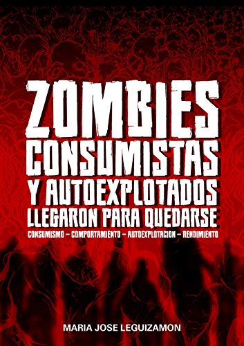 Zombies Consumistas y Autoexplotados llegaron para quedarse: Consumismo | Comportamiento | Autoexplotacion | Rendimiento de
