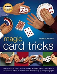 Magic Card Tricks: How to Shuffle, Control and Force Cards, Including Special Gimmicks and Advanced Flourishes, All Shown in More Than 450 Step-by-Step Photographs