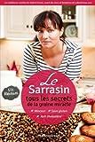 Le Sarrasin - Tous les secrets de la graine miracle + 101 recettes
