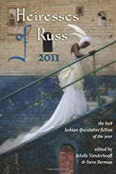 Heiresses of Russ 2011: The Year's Best Lesbian Speculative Fiction