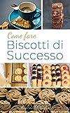 COME FARE BISCOTTI DI SUCCESSO: L'arte della Pasta frolla