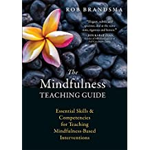 The Mindfulness Teaching Guide: Essential Skills & Competencies for Teaching Mindfulness-Based Interventions