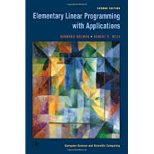 Elementary Linear Programming with Applications, Second Edition (Computer Science & Scientific Computing Series) by Bernard Kolman (1995-07-06)