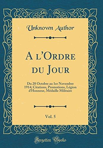 A l'Ordre du Jour, Vol. 5: Du 28 Octobre au 1er Novembre 1914; Citations, Promotions, Légion d'Honneur, Médaille Militaire (Classic Reprint)