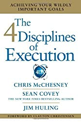 The 4 Disciplines of Execution: Achieving Your Wildly Important Goals 1st edition by McChesney, Chris, Covey, Sean, Huling, Jim (2012) Hardcover
