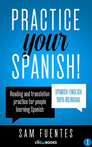 Practice Your Spanish! #1: Reading and translation practice for people learning Spanish (Spanish Practice) por Sam Fuentes
