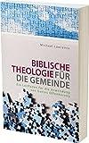 Biblische Theologie für die Gemeinde: Ein Leitfaden für die Anwendung von Gottes Offenbarung