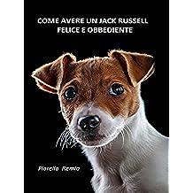 Come avere un Jack Russell felice e obbediente (Italian Edition)