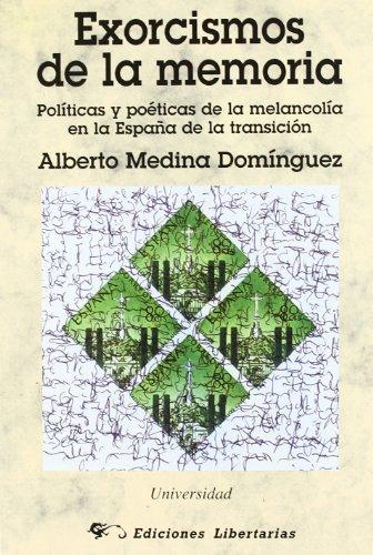 Exorcismos de la memoria: Políticas y poéticas de la melancolía en la España de la transición (Universidad) por Alberto Medina Domínguez