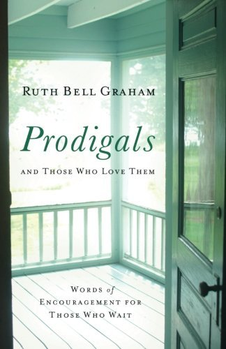 Prodigals and Those Who Love Them: Words of Encouragement for Those Who Wait by Ruth Bell Graham (2008-05-01)