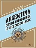 Argentina: Cuisine authentique et recettes de chefs